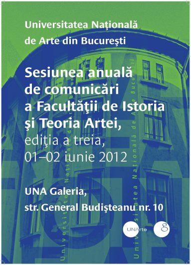 Sesiunea anuală de comunicări a Facultăţii de Istoria şi Teoria Artei, ediţia a III-a