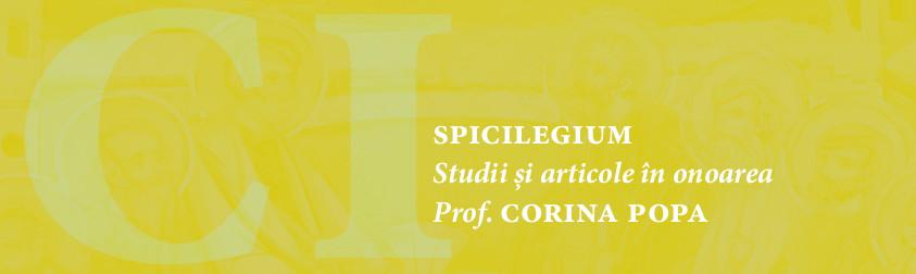 SPICILEGIUM. Studii și articole în onoarea Prof. Corina Popa